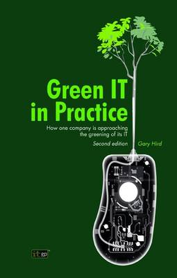 Green IT in Practice: How One Company is Approaching the Greening of Its IT (Paperback)