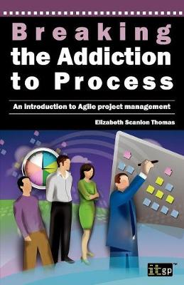 Breaking the Addiction to Process: An Introduction to Agile Development (Paperback)