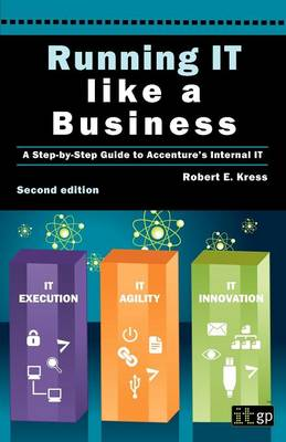 Running IT Like a Business: A Step-by-step Guide to Accenture's Internal IT (Paperback)