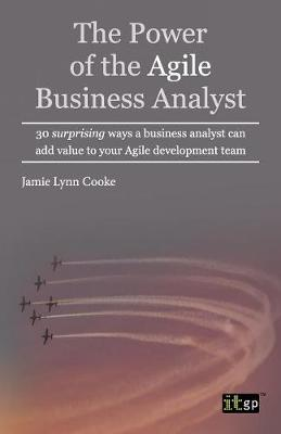 The Power of the Agile Business Analyst: 30 surprising ways a business analyst can add value to your Agile development team (Paperback)