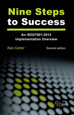 Nine Steps to Success: An ISO 27001 Implementation Overview 2013 (Paperback)