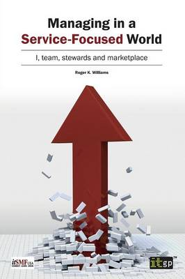 Managing in a Service-Focused World: I, Team, Stewards and Marketplace (Paperback)