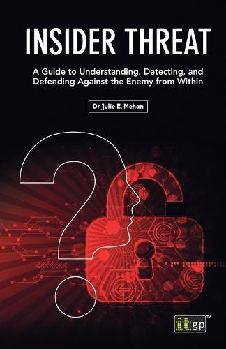 Insider Threat: A Guide to Understanding, Detecting, and Defending Against the Enemy from Within (Paperback)