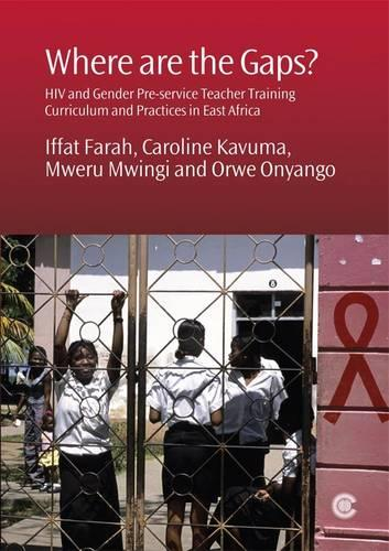 Where are the Gaps?: HIV and Gender Pre-service Teacher Training Curriculum and Practices in East Africa (Paperback)
