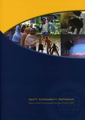 Equity, Sustainability and Partnership: Report of the Commonwealth Secretary-General 2009 (Paperback)