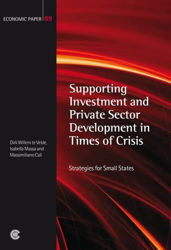 Supporting Investment and Private Sector Development in Times of Crisis: Strategies for Small States - Economic Paper Series 89 (Paperback)