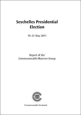 Seychelles Presidential Election, 19-21 May 2011 - Commonwealth Election Reports (Paperback)