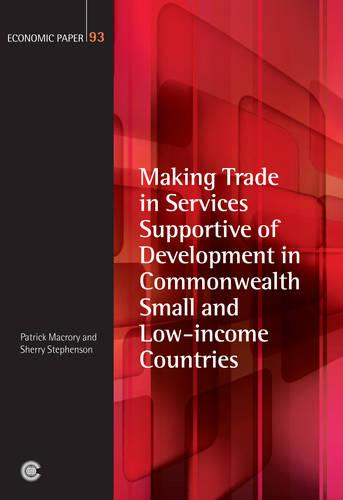 Making Trade in Services Supportive of Development in Commonwealth Small and Low-income Countries - Economic Paper Series 93 (Paperback)