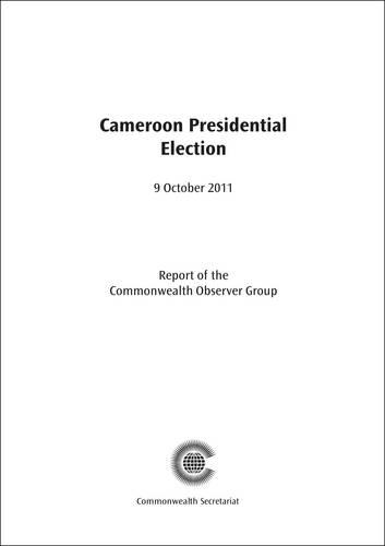 Cameroon Presidential Election, 9 October 2011 - Commonwealth Election Reports (Paperback)