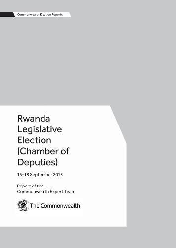 Rwanda Legislative Election (Chamber of Deputies), 16-18 September 2013 - Commonwealth Election Reports (Paperback)