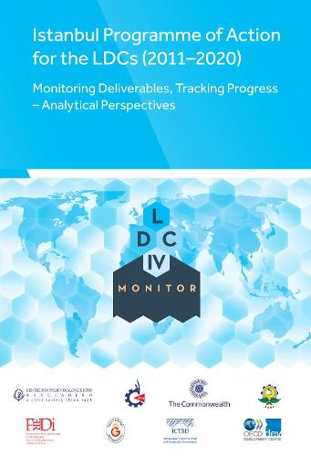 Istanbul Programme of Action for the LDCs (2011-2020): Monitoring Deliverables, Tracking Progress - Analytical Perspectives (Hardback)