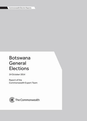 Botswana General Elections, 24 October 2014 - Commonwealth Election Reports (Paperback)