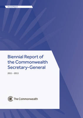 Biennial Report of the Commonwealth Secretary-General, 2011-2013 (Paperback)