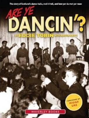 Are Ye Dancin'?: The Story of Scotland's Dance Halls - And How Yer Dad Met Yer Ma! (Paperback)