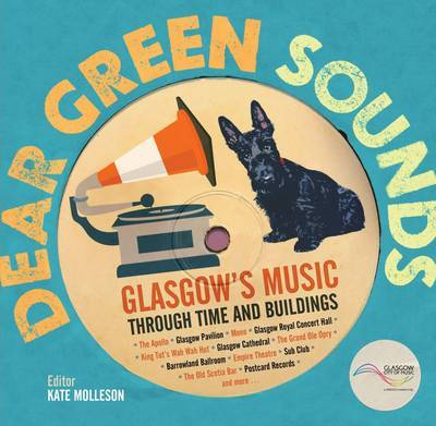 Dear Green Sounds - Glasgow's Music Through Time and Buildings: The Apollo, Glasgow Pavilion, Mono, Glasgow Royal Concert Hall, King Tut's Wah Wah Hut and More (Hardback)