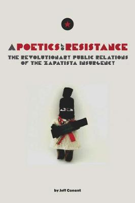 A Poetics Of Resistance: The Revolutionary Public Relations of the Zapatista Insurgency (Paperback)