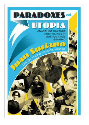 Paradoxes Of Utopia: Anarchist Culture and Politics in Buenos Aires, 1890-1910 (Paperback)