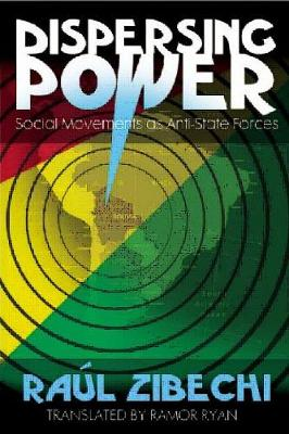 Dispersing Power: Social Movements as Anti-State Forces (Paperback)