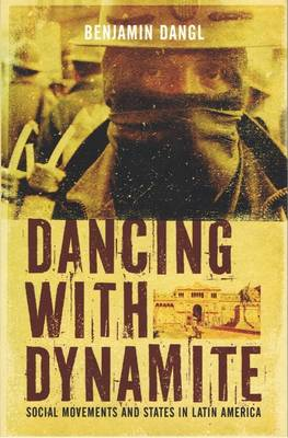 Dancing With Dynamite: Stategies for Change from Latin Social Movements (Paperback)