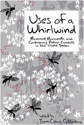 Uses Of A Whirlwind: Movement, Movements, and Contemporary Radical Currents in the United States (Paperback)
