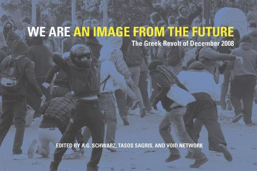 We Are An Image From The Future: The Greek Revolt of December 2008 (Paperback)