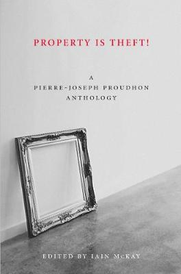 Property Is Theft: A Pierre Joseph Proudhon Reader (Paperback)