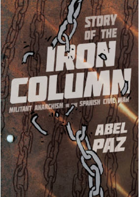 Story Of The Iron Column: Militant Anarchism in the Spanish Civil War (Paperback)
