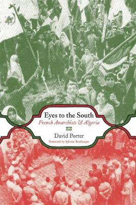 Eyes To The South: French Anarchists & Algeria (Paperback)