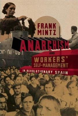 Anarchism And Workers' Self-management In Revolutionary Spain (Paperback)