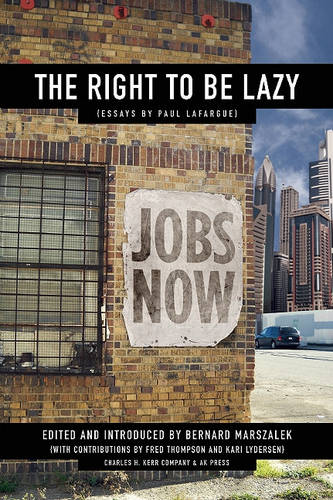The Right To Be Lazy: Essays by Paul Lafargue (Paperback)