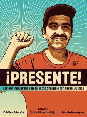 Presente!: Latin@ Immigrant Voices in the Struggle for Racial Justice / Voces Immigrantes Latin@s en la Lucha por la Justicia Racia (Paperback)