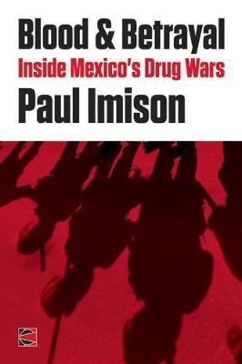 Blood & Betrayal: Inside Mexico's Drug Wars (Paperback)