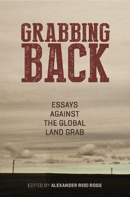 Grabbing Back: Essays Against the Global Land Grab (Paperback)