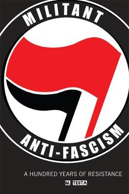 Militant Anti-fascism: A Hundred Years of Resistance (Paperback)