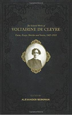 Selected Works Of Voltairine De Cleyre: Poems, Essays, Sketches and Stories, 1885-1911 (Paperback)