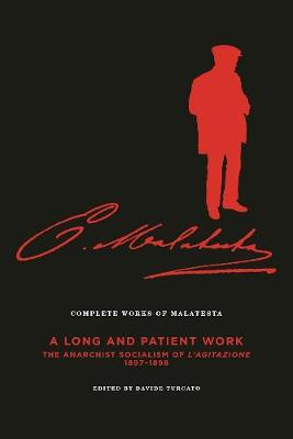 Complete Works Of Malatesta, Vol. Iii: 'A Long and Patient Work': The Anarchist Socialism of L'Agitazione, 1897-1898 (Paperback)