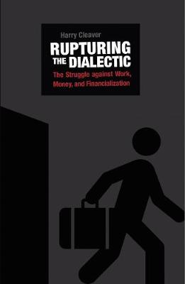 Rupturing The Dialectic: The Struggle Against Work, Money, and Financialization (Paperback)