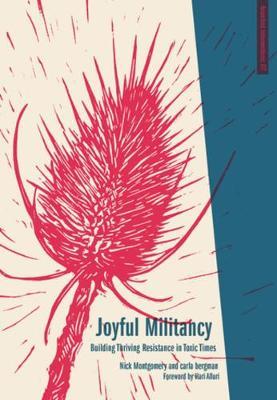Joyful Militancy: Building Thriving Resistance in Toxic Times (Paperback)
