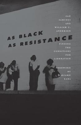 As Black As Resistance: Finding the Conditions for Liberation (Paperback)