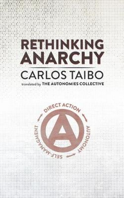 Rethinking Anarchy: Direct Action, Autonomy, Self-Management (Paperback)