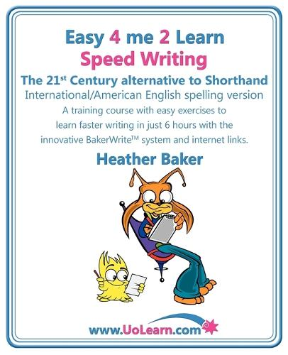 Speed Writing, the 21st Century Alternative to Shorthand (Easy 4 Me 2 Learn): A Speedwriting Training Course with Easy Exercises to Learn Faster Writing in Just 6 Hours with the Innovative Bakerwrite System and Internet Links - Easy 4 Me 2 Learn (Paperback)