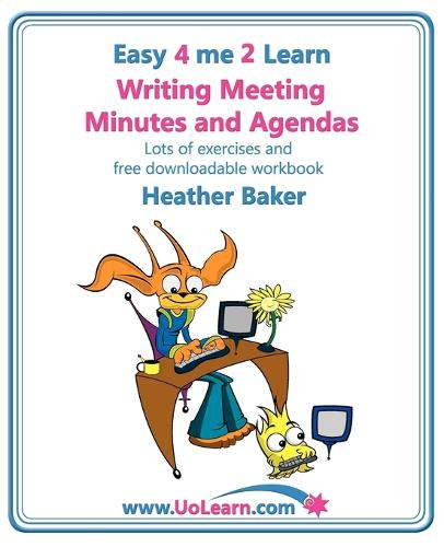 Writing Meeting Minutes and Agendas; Taking Notes of Meetings, Sample Minutes and Agendas, Ideas for Formats and Templates: Minute Taking Training with Lots of Examples and Exercises - Easy 4 Me 2 Learn (Paperback)