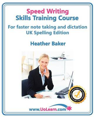 Speedwriting Skills Training Course: Speed Writing for Faster Note Taking, Writing and Dictation, an Alternative to Shorthand to Help You Take Notes: Easy Exercises to Learn Faster Writing in Just 6 Hours - Free Downloadable Dictionary and Workbook - Skills Training Course (Paperback)