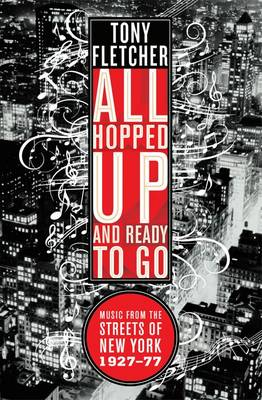 All Hopped Up and Ready to Go:: Music from the Streets of New York 1927 - 1977 (Paperback)