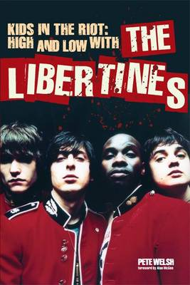"Kids in the Riot: High and Low with the ""Libertines"" (Paperback)"