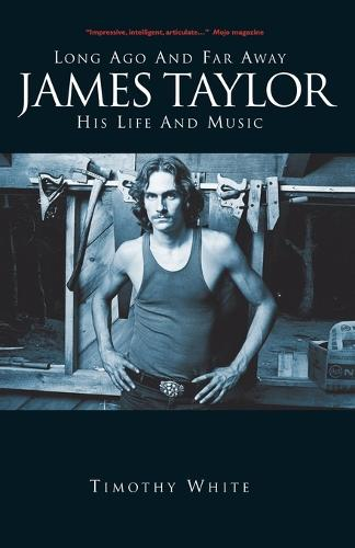 Long Ago and Far Away: James Taylor: His Life and Music (Paperback)