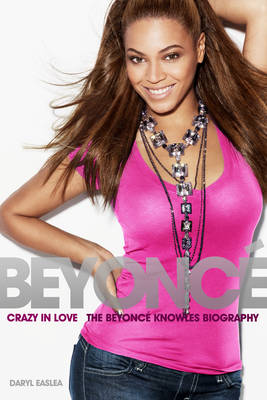 Crazy in Love: The Beyonce Knowles Biography (Paperback)