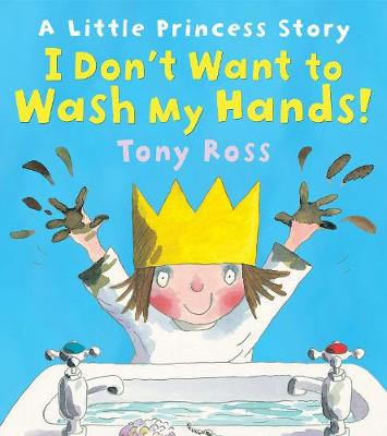 I Don't Want to Wash My Hands! - Little Princess (Paperback)