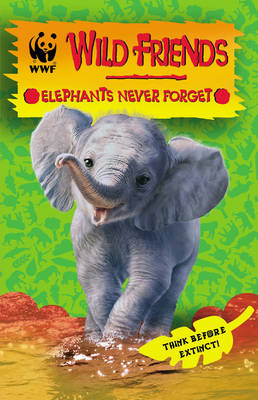 WWF Wild Friends: Elephants Never Forget: Book 5 (Paperback)