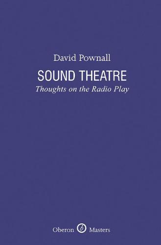 Sound Theatre: Thoughts on the Radio Play - Oberon Masters Series (Hardback)